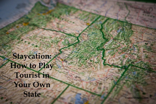 Stay-cation: Play Tourist in Your Own State